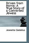 Driven from Home: A True Story of a Converted Jewess