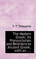 The Modern Greek: Its Pronunciation and Relations to Ancient Greek, with an ...