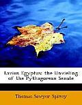 Lavius Egyptus: Or, the Unvieling of the Pythagorean Senate (Large Print Edition)