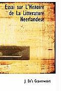 Essai Sur L'Histoire de La Litterature Neerlandese