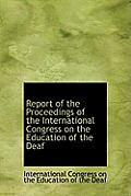 Report of the Proceedings of the International Congress on the Education of the Deaf
