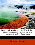 Internal Medicine: A Work for the Practicing Physician on Diagnosis and Treatment