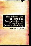 The School Law of Illinois as Amended by the Forty-Eighth General Assembly