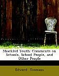 Shackled Youth: Comments on Schools, School People, and Other People (Large Print Edition)