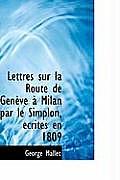 Lettres Sur La Route de Genauve an Milan Par Le Simplon, Accrites En 1809