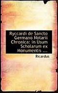 Ryccardi de Sancto Germano Notarii Chronica: In Usum Scholarum Ex Monumentis ...