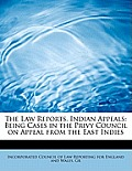 The Law Reports. Indian Appeals: Being Cases in the Privy Council on Appeal from the East Indies
