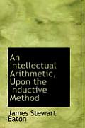 An Intellectual Arithmetic: Upon the Inductive Method