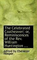 The Celebrated Coalheaver; Or, Reminiscences of the REV. William Huntington ...