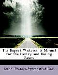 The Expert Waitress: A Manual for the Pantry and Dining Room (Large Print Edition)