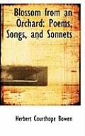 Blossom from an Orchard: Poems, Songs, and Sonnets