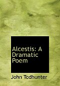 Alcestis: A Dramatic Poem (Large Print Edition)