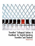 Travellers' Colloquial Italian: A Handbook for English-Speaking Travellers and Students (Large Print Edition)