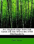 Der Ungla1/4ckselige Todes-Fall Caroli XII.: Ein Drama Des XVIII Jahrhunderts (Large Print Edition)