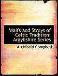 Waifs and Strays of Celtic Tradition: Argyllshire Series (Large Print Edition)