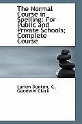 The Normal Course in Spelling: For Public and Private Schools; Complete Course