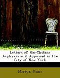 Letters of the Cholera Asphyxia as It Appeared in the City of New York