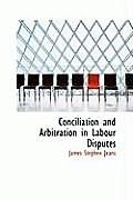 Conciliation and Arbitration in Labour Disputes