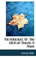 The Holocaust, Or, the Witch of Monzie: A Poem