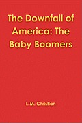 The Downfall of America: The Baby Boomers