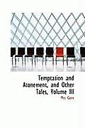 Temptation and Atonement, and Other Tales, Volume III