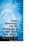 Literary Reminiscences; From the Autobiography of an English Opium-Eater, Volume I
