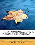 The Extravaganzas of J. R. Planch, Esq., Volume II
