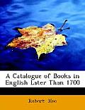 A Catalogue of Books in English Later Than 1700