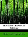 The Fairest Flower of Paradise