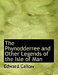The Phynodderree and Other Legends of the Isle of Man