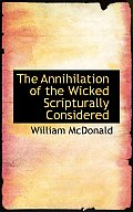The Annihilation of the Wicked Scripturally Considered