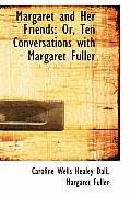 Margaret and Her Friends: Or, Ten Conversations with Margaret Fuller