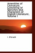 Amenities of Literature, Consisting of Sketches and Characters of English Literature, Volume I