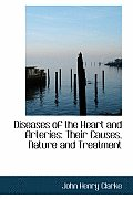 Diseases of the Heart and Arteries: Their Causes, Nature and Treatment