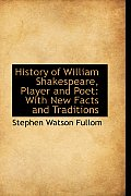History of William Shakespeare, Player and Poet: With New Facts and Traditions
