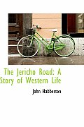 The Jericho Road: A Story of Western Life