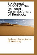 Six Annual Report of the Railroad Commissioners of Kentucky