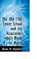 The Old Fifth Street School and the Association Which Bears Its Name