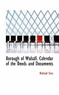 Borough of Walsall. Calendar of the Deeds and Documents