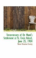 Tercentenary of de Mont's Settlement at St. Croix Island, June 25, 1904