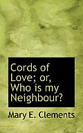 Cords of Love; Or, Who Is My Neighbour?