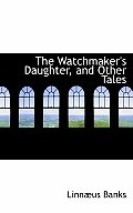 The Watchmaker's Daughter, and Other Tales