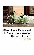 Milton's Comus, L'Allegro, and Il Penseroso, with Numerous Illustrative Notes Etc.