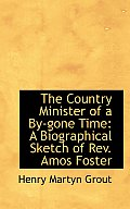 The Country Minister of a By-Gone Time: A Biographical Sketch of REV. Amos Foster