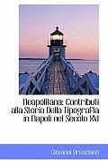 Neapolitana: Contributi Alla Storia Della Tipografia in Napoli Nel Secolo XVI