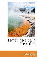 Hamlet Travestie: In Three Acts