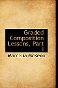 Graded Composition Lessons, Part I