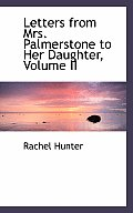 Letters from Mrs. Palmerstone to Her Daughter, Volume II