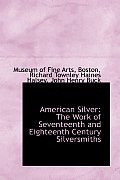 American Silver: The Work of Seventeenth and Eighteenth Century Silversmiths