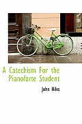 A Catechism for the Pianoforte Student